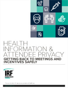 New IRF report looks at getting back to meetings and incentives safely with a focus on health information and attendee privacy issues. Image shows cover of the report.